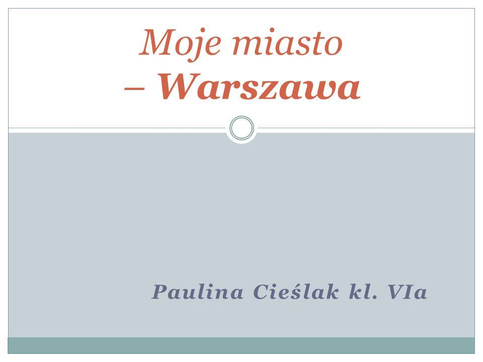 Moje miasto – Warszawa Paulina Cieślak kl. VIa