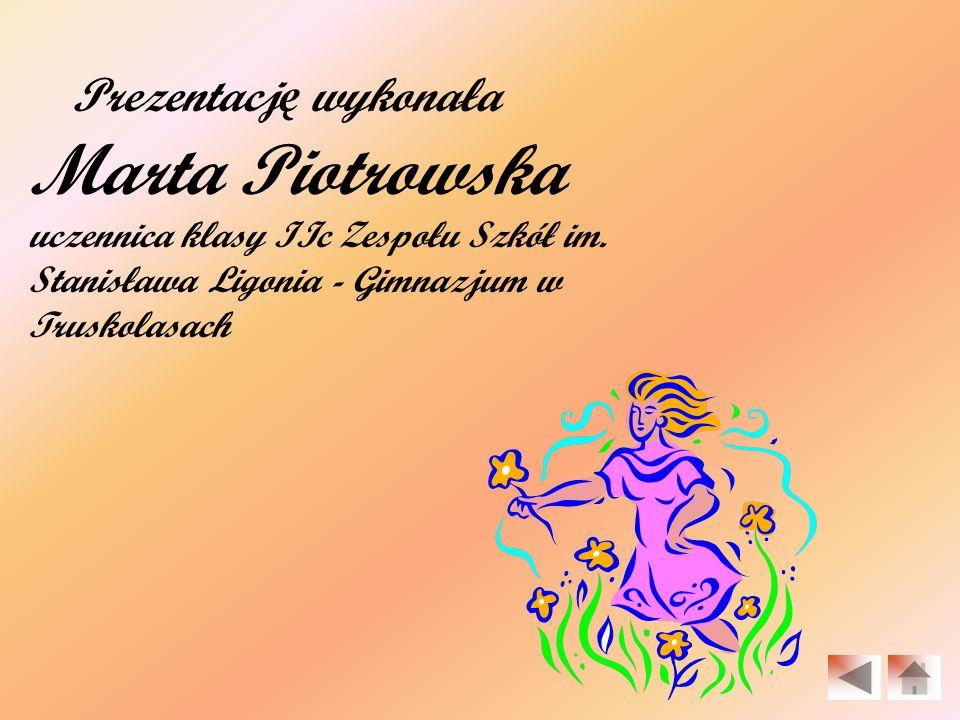 Prezentację wykonała Marta Piotrowska uczennica klasy IIc Zespołu Szkół im.