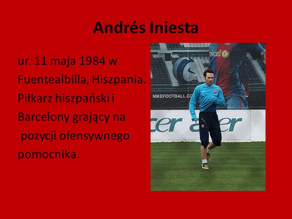 Andrés Iniesta ur. 11 maja 1984 w Fuentealbilla, Hiszpania.