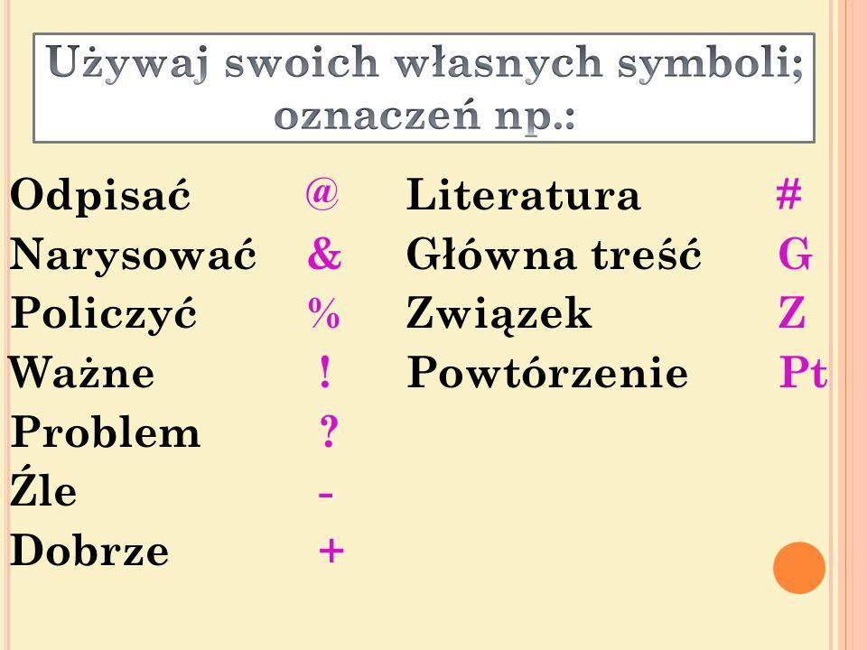 Używaj swoich własnych symboli; oznaczeń np.: