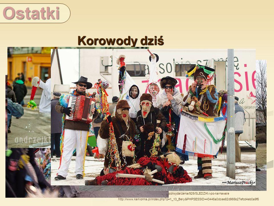 Ostatki Korowody dziś. źródło:http://www.gawex.pl/wiadomosci/wydarzenia/926/SLEDZIK-i-po-karnawale.