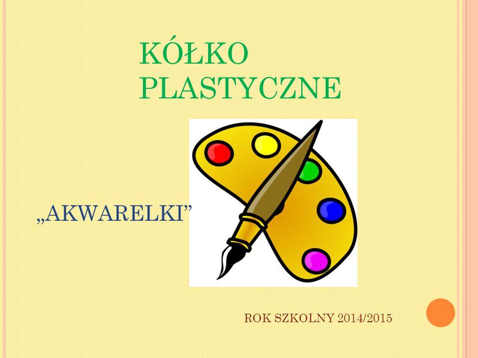"""KÓŁKO PLASTYCZNE """"AKWARELKI ROK SZKOLNY 2014/2015"""
