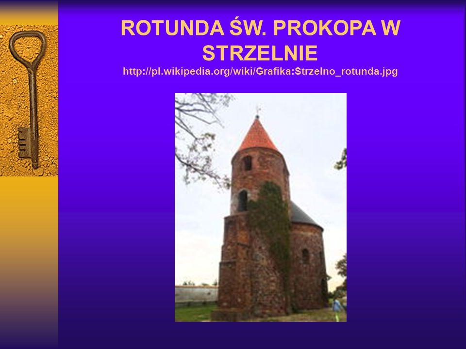 ROTUNDA ŚW. PROKOPA W STRZELNIE http://pl. wikipedia
