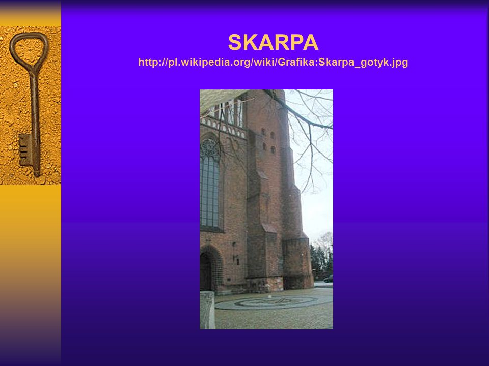 SKARPA http://pl.wikipedia.org/wiki/Grafika:Skarpa_gotyk.jpg