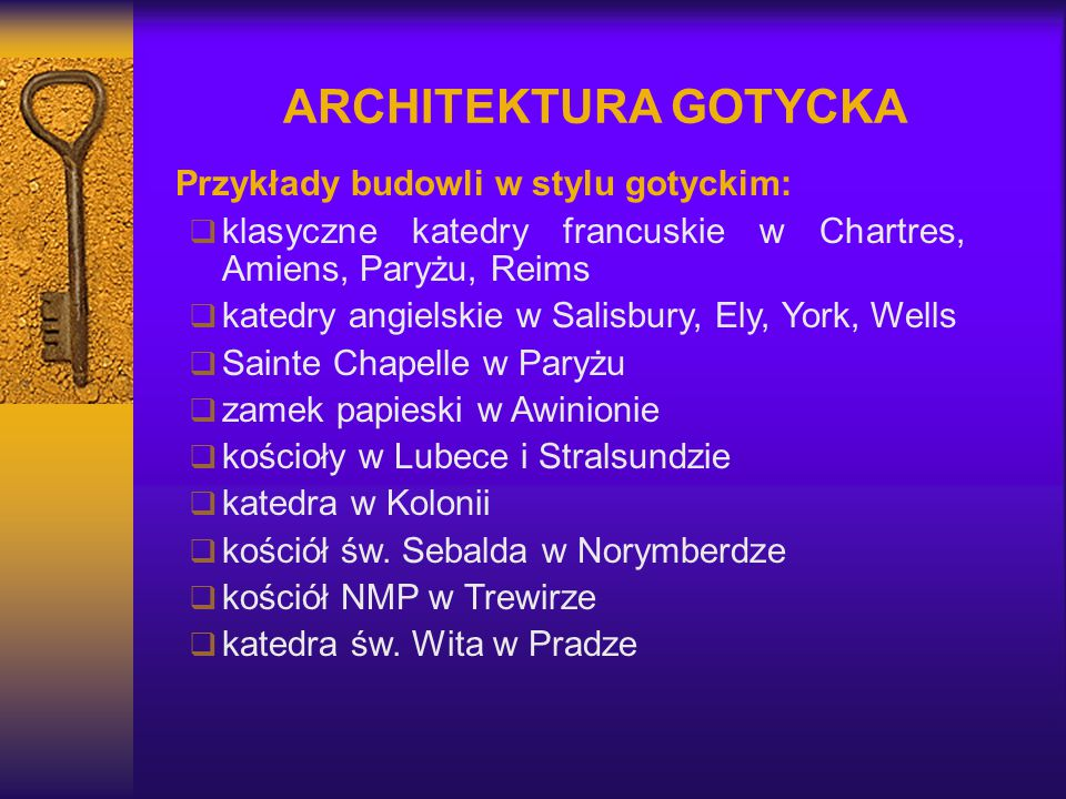 ARCHITEKTURA GOTYCKA Przykłady budowli w stylu gotyckim: klasyczne katedry francuskie w Chartres, Amiens, Paryżu, Reims.