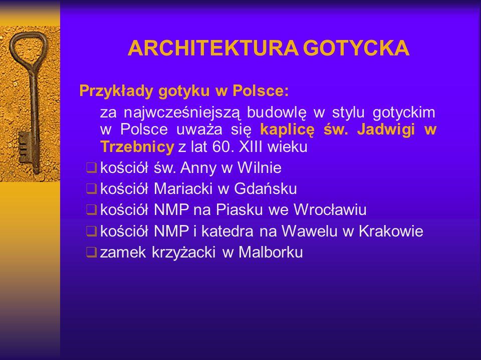 ARCHITEKTURA GOTYCKA Przykłady gotyku w Polsce: