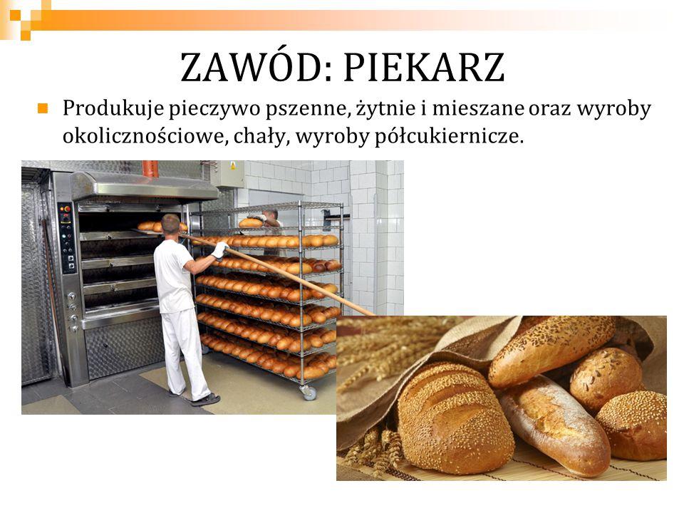 ZAWÓD: PIEKARZ Produkuje pieczywo pszenne, żytnie i mieszane oraz wyroby okolicznościowe, chały, wyroby półcukiernicze.