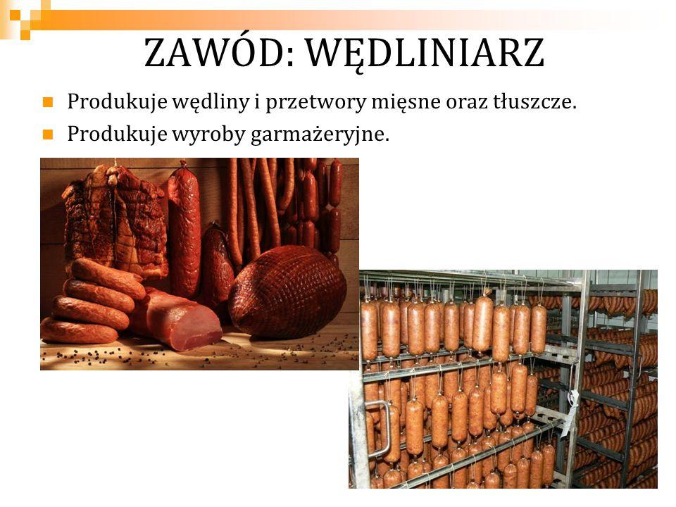 ZAWÓD: WĘDLINIARZ Produkuje wędliny i przetwory mięsne oraz tłuszcze.