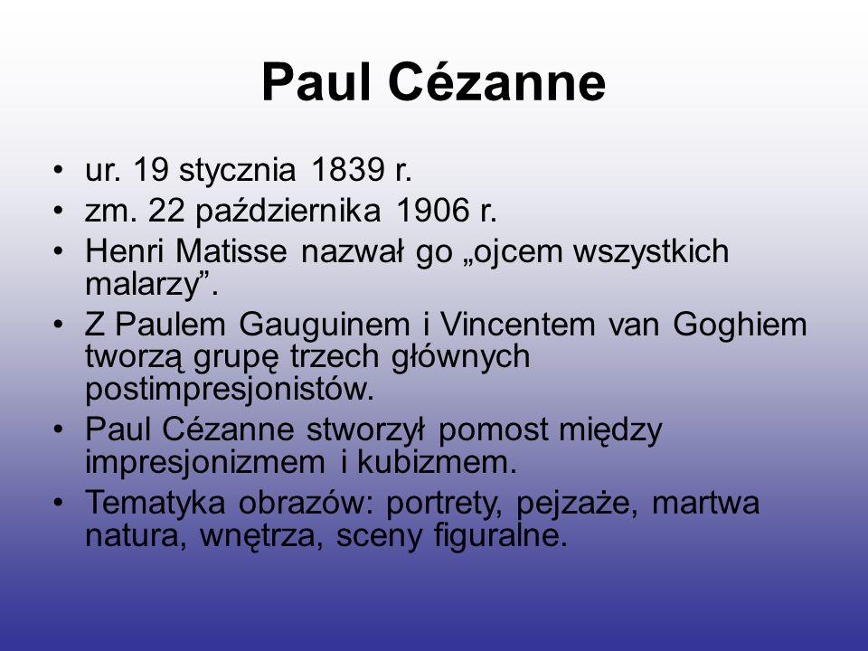 Paul Cézanne ur. 19 stycznia 1839 r. zm. 22 października 1906 r.