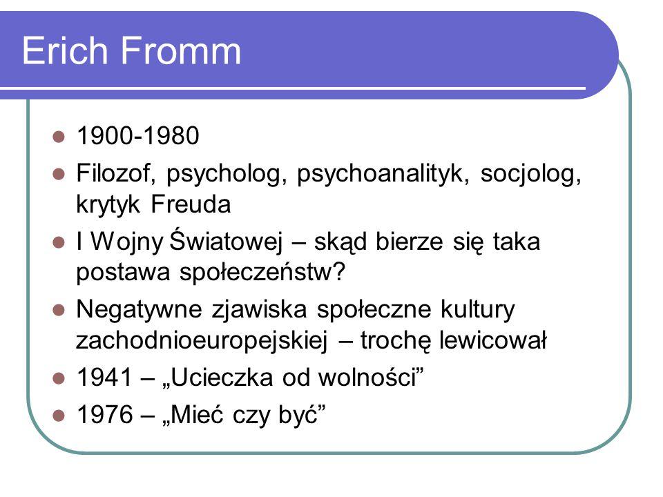 Erich Fromm 1900-1980. Filozof, psycholog, psychoanalityk, socjolog, krytyk Freuda. I Wojny Światowej – skąd bierze się taka postawa społeczeństw