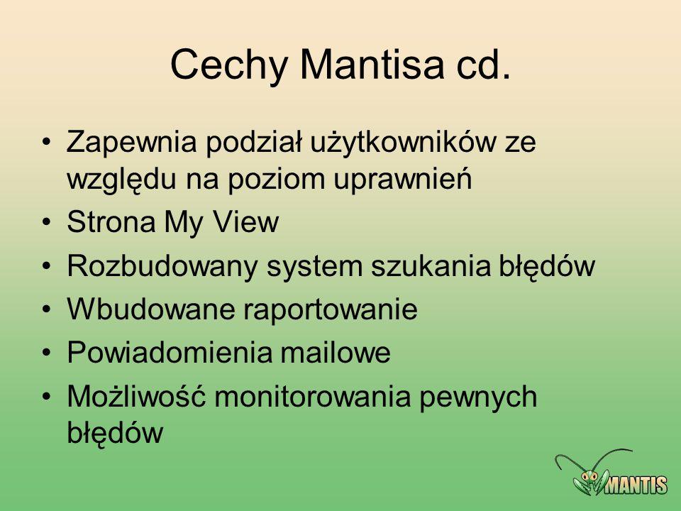 Cechy Mantisa cd. Zapewnia podział użytkowników ze względu na poziom uprawnień. Strona My View. Rozbudowany system szukania błędów.