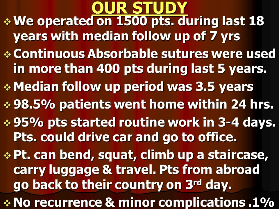 OUR STUDY We operated on 1500 pts. during last 18 years with median follow up of 7 yrs.