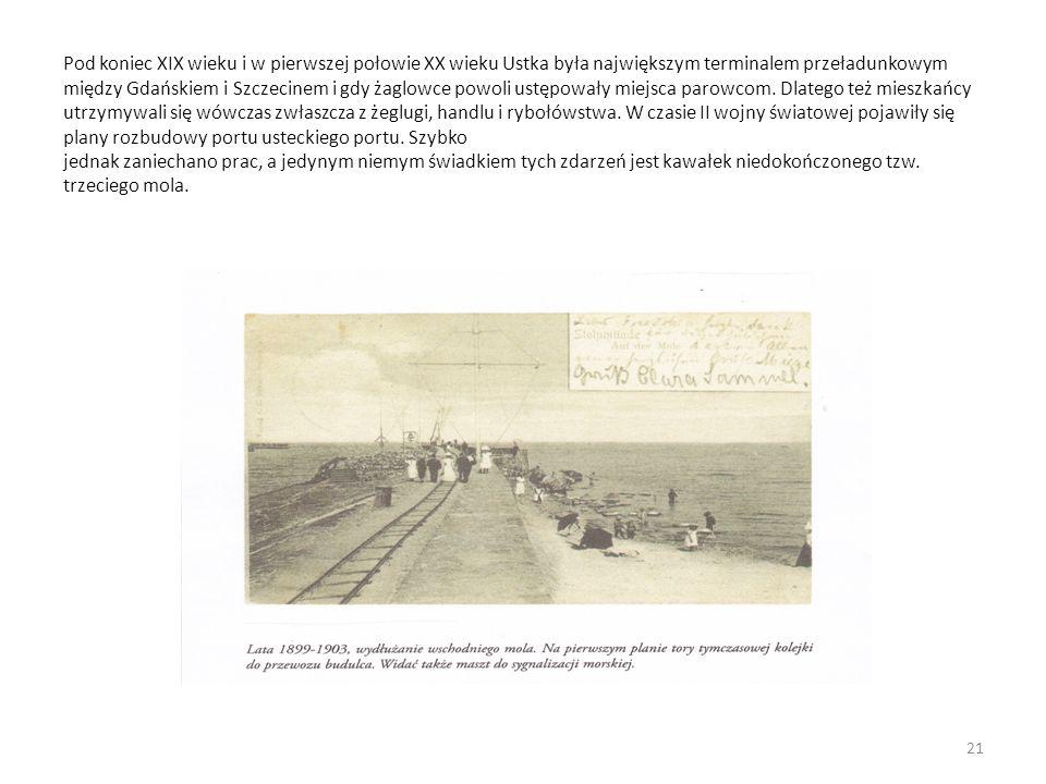 Pod koniec XIX wieku i w pierwszej połowie XX wieku Ustka była największym terminalem przeładunkowym między Gdańskiem i Szczecinem i gdy żaglowce powoli ustępowały miejsca parowcom.