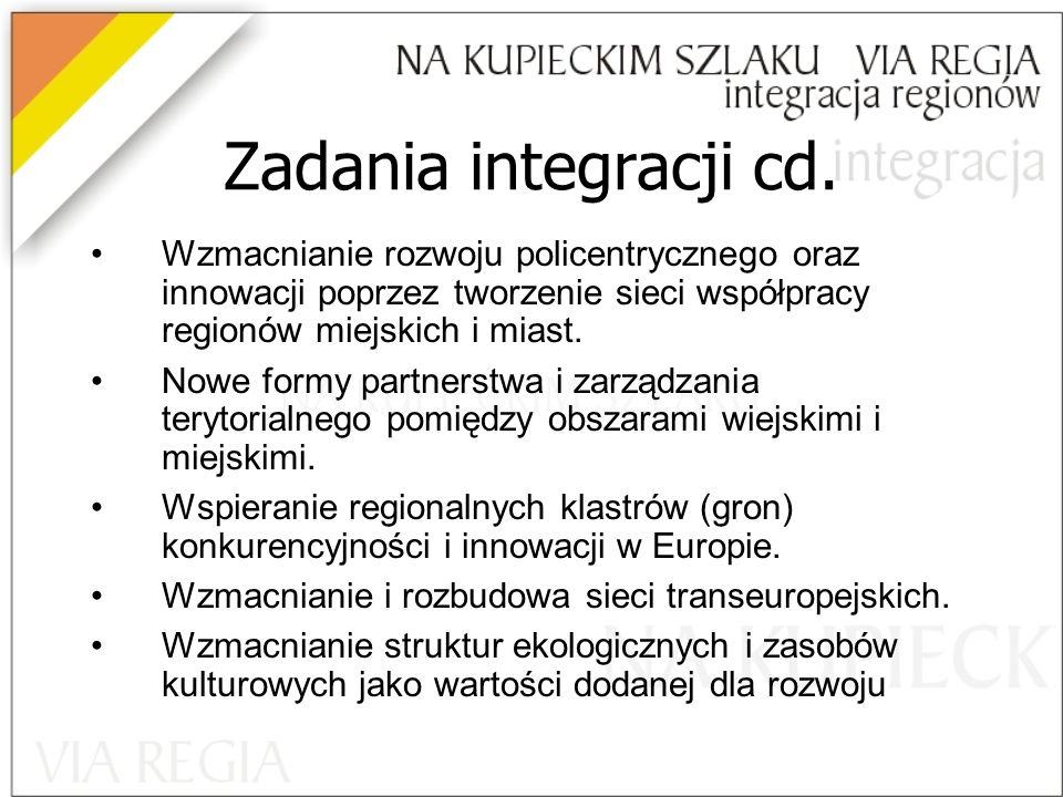 Zadania integracji cd. Wzmacnianie rozwoju policentrycznego oraz innowacji poprzez tworzenie sieci współpracy regionów miejskich i miast.