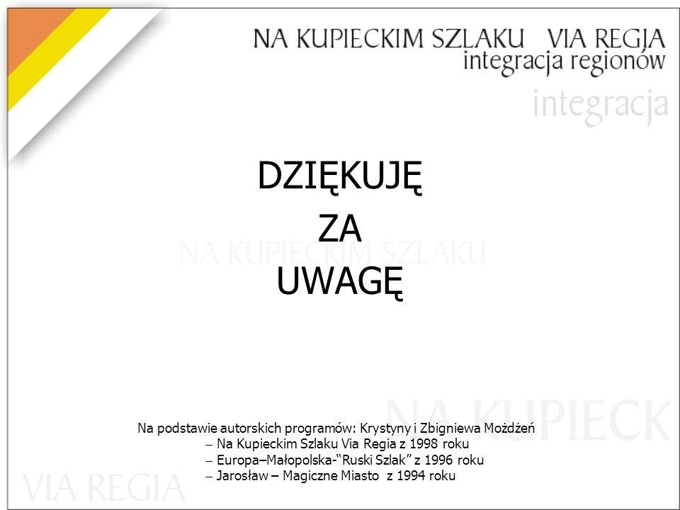 DZIĘKUJĘ ZA. UWAGĘ. Na podstawie autorskich programów: Krystyny i Zbigniewa Możdżeń. Na Kupieckim Szlaku Via Regia z 1998 roku.