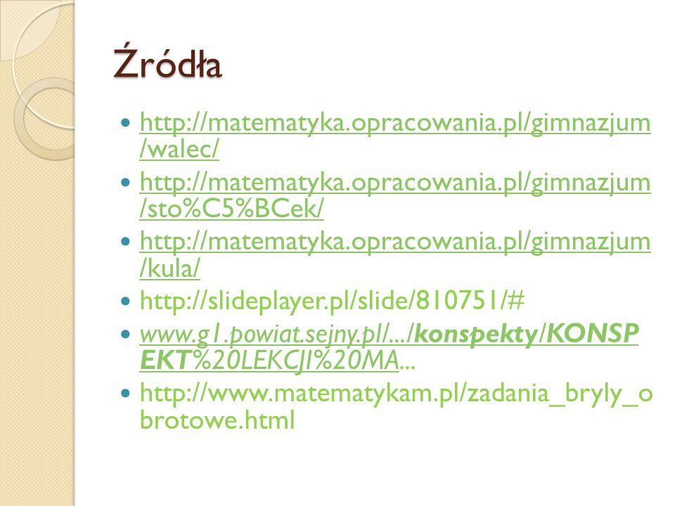 Źródła http://matematyka.opracowania.pl/gimnazjum /walec/