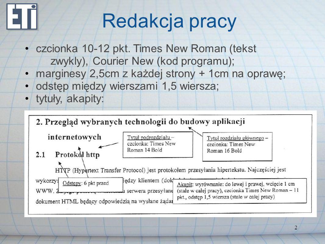 Redakcja pracy czcionka 10-12 pkt. Times New Roman (tekst zwykly), Courier New (kod programu); marginesy 2,5cm z każdej strony + 1cm na oprawę;
