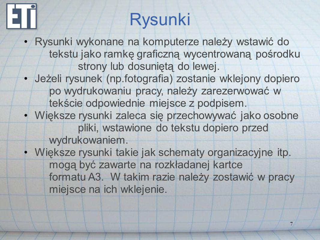 Rysunki Rysunki wykonane na komputerze należy wstawić do tekstu jako ramkę graficzną wycentrowaną pośrodku strony lub dosuniętą do lewej.