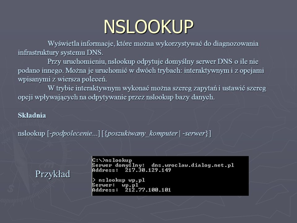 NSLOOKUP Wyświetla informacje, które można wykorzystywać do diagnozowania infrastruktury systemu DNS.