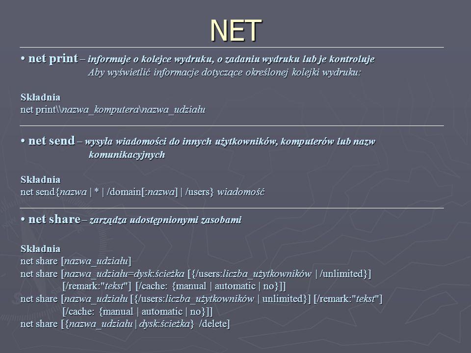 NET net print – informuje o kolejce wydruku, o zadaniu wydruku lub je kontroluje. Aby wyświetlić informacje dotyczące określonej kolejki wydruku: