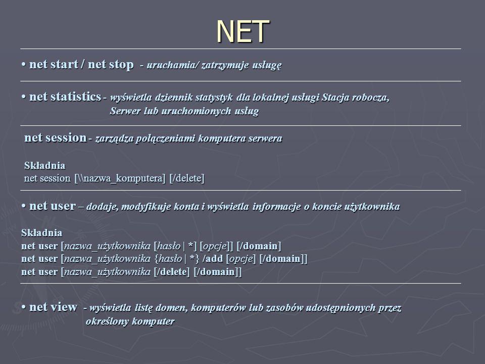 NET net start / net stop - uruchamia/ zatrzymuje usługę