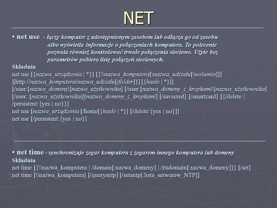 NET net use - łączy komputer z udostępnionym zasobem lub odłącza go od zasobu. albo wyświetla informacje o połączeniach komputera. To polecenie.