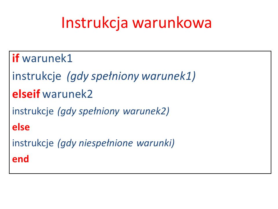 Instrukcja warunkowa if warunek1 instrukcje (gdy spełniony warunek1)