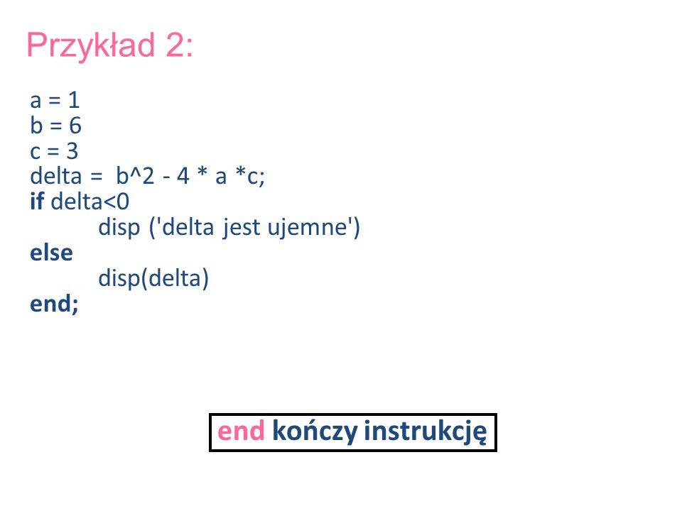 Przykład 2: end kończy instrukcję a = 1 b = 6 c = 3