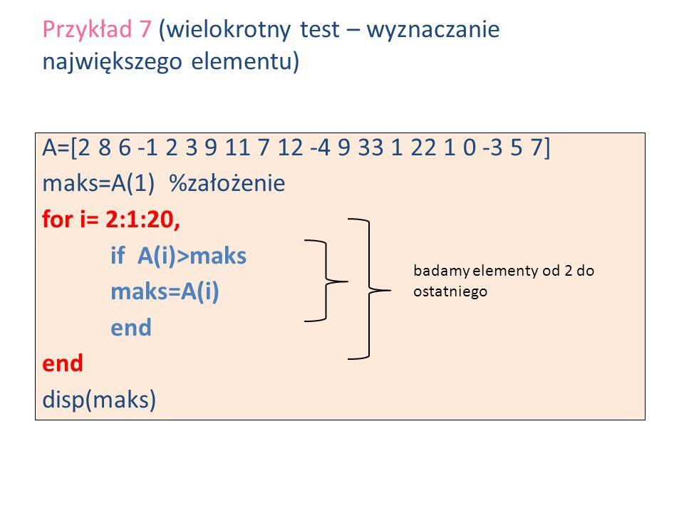 Przykład 7 (wielokrotny test – wyznaczanie największego elementu)