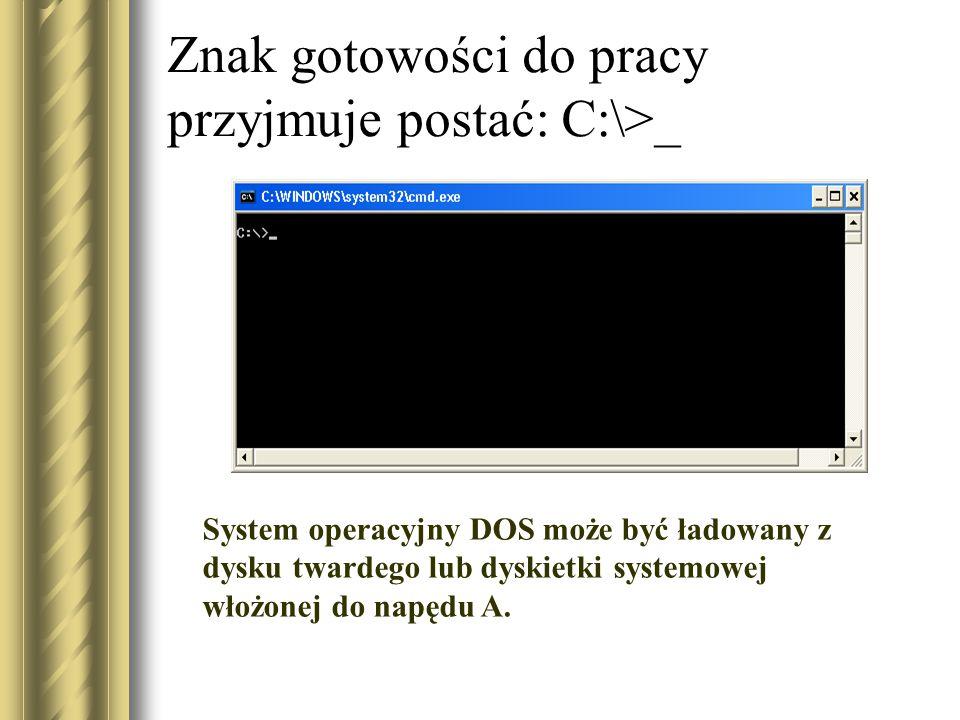 Znak gotowości do pracy przyjmuje postać: C:\>_