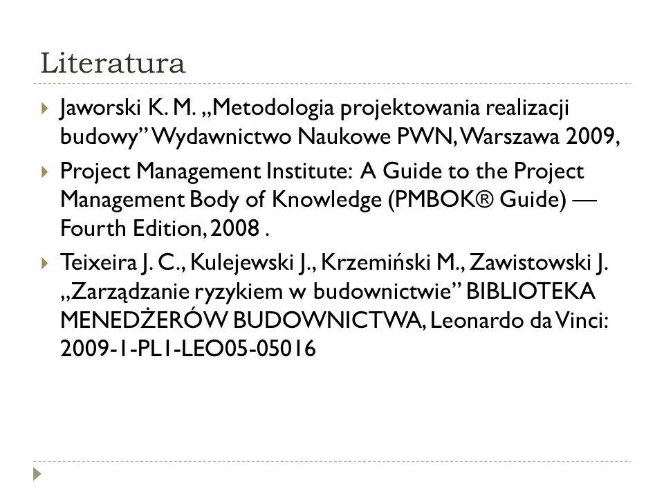 """Literatura Jaworski K. M. """"Metodologia projektowania realizacji budowy Wydawnictwo Naukowe PWN, Warszawa 2009,"""