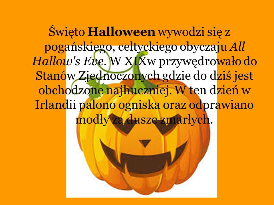Święto Halloween wywodzi się z pogańskiego, celtyckiego obyczaju All Hallow s Eve.