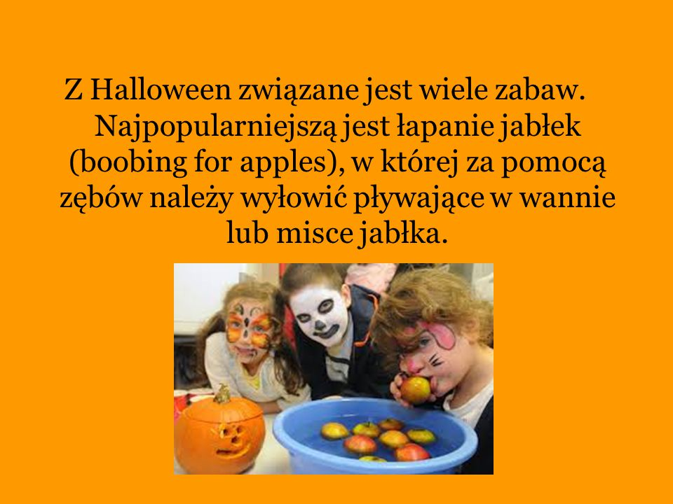 Z Halloween związane jest wiele zabaw