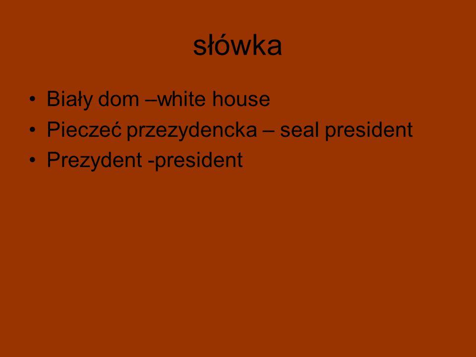słówka Biały dom –white house Pieczeć przezydencka – seal president