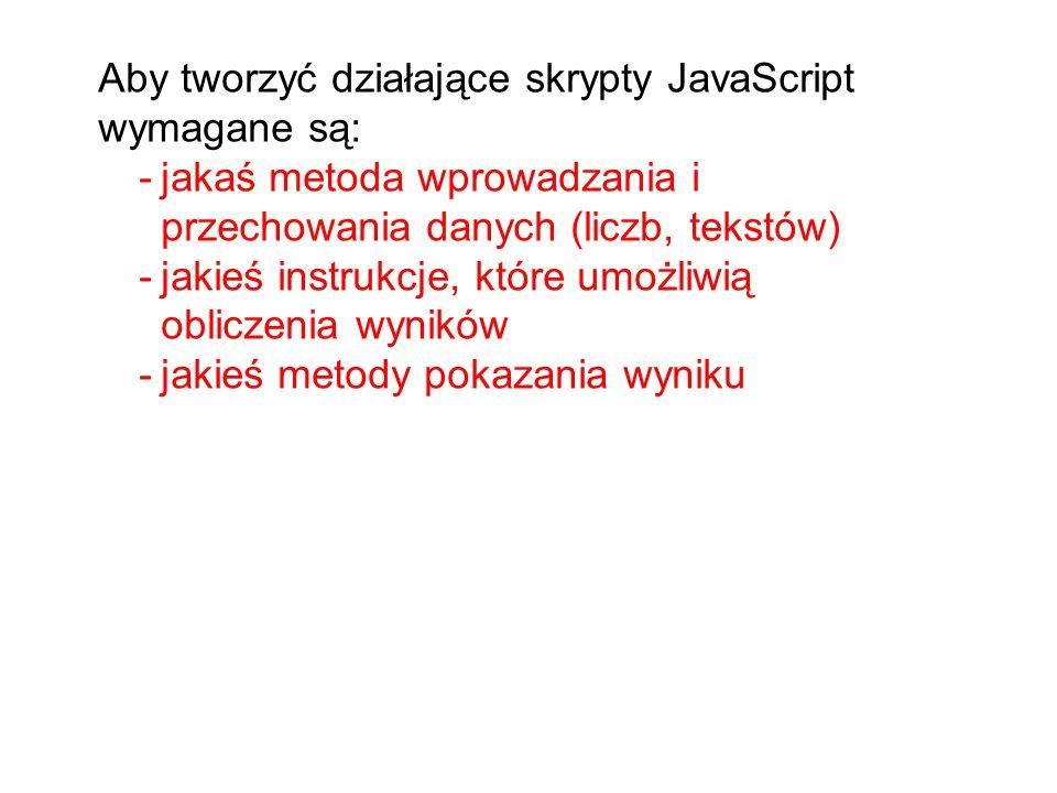 Aby tworzyć działające skrypty JavaScript wymagane są: