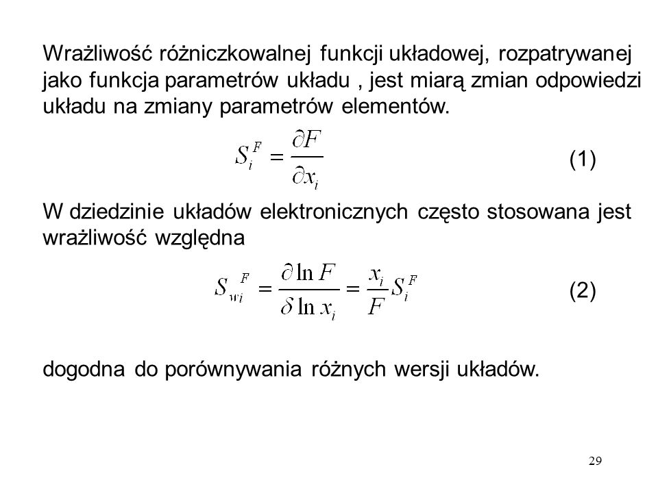 Wrażliwość różniczkowalnej funkcji układowej, rozpatrywanej jako funkcja parametrów układu , jest miarą zmian odpowiedzi układu na zmiany parametrów elementów.