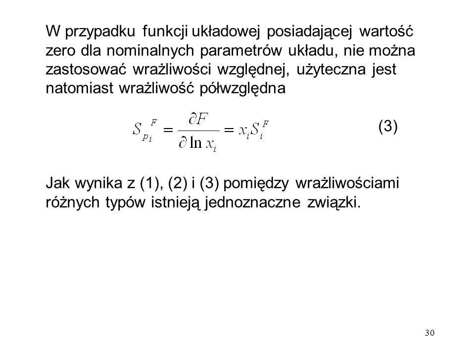 W przypadku funkcji układowej posiadającej wartość zero dla nominalnych parametrów układu, nie można zastosować wrażliwości względnej, użyteczna jest natomiast wrażliwość półwzględna