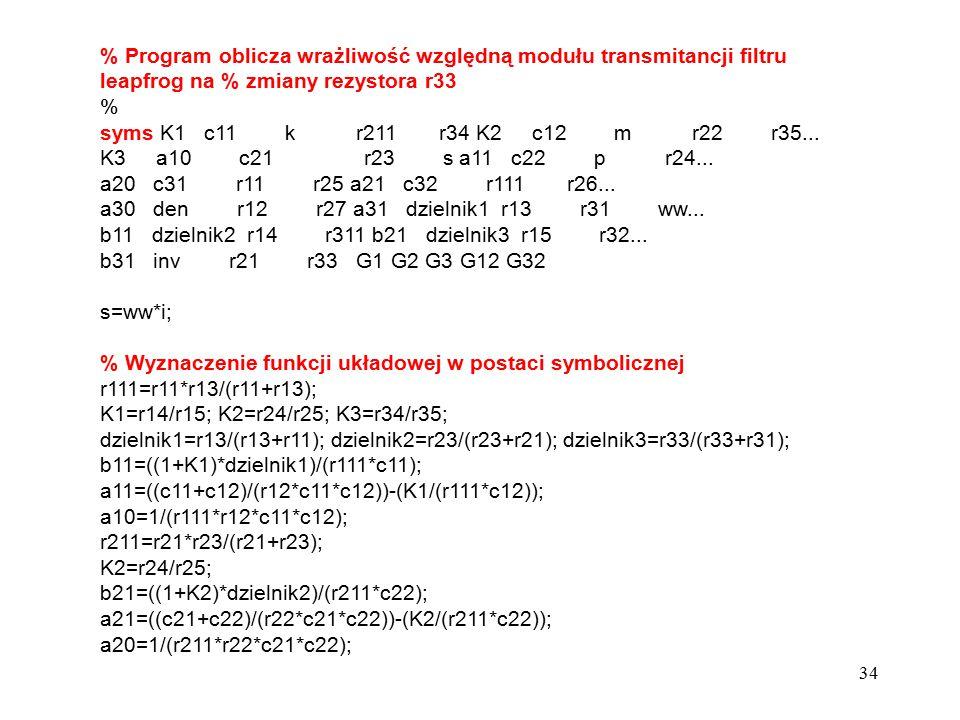% Program oblicza wrażliwość względną modułu transmitancji filtru leapfrog na % zmiany rezystora r33
