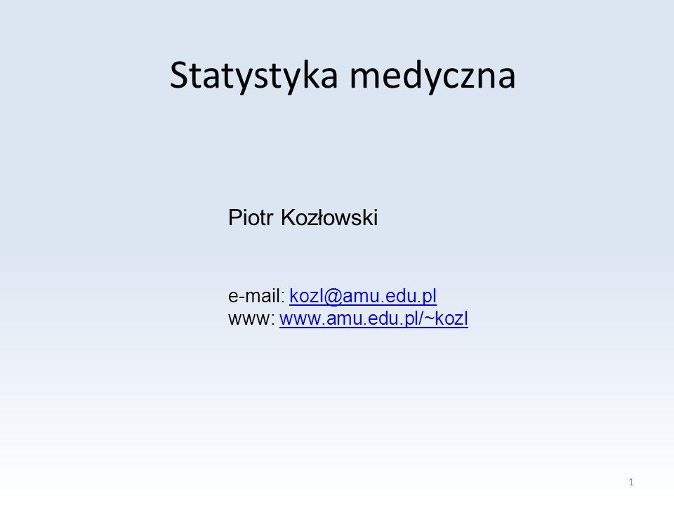 Statystyka medyczna Piotr Kozłowski e-mail: kozl@amu.edu.pl