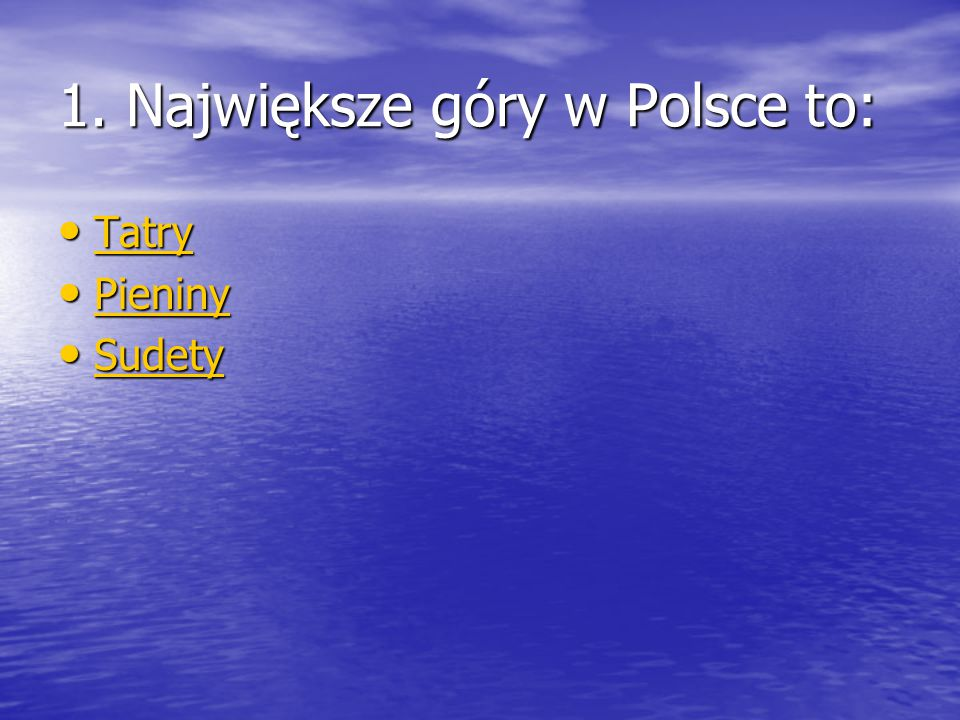 1. Największe góry w Polsce to: