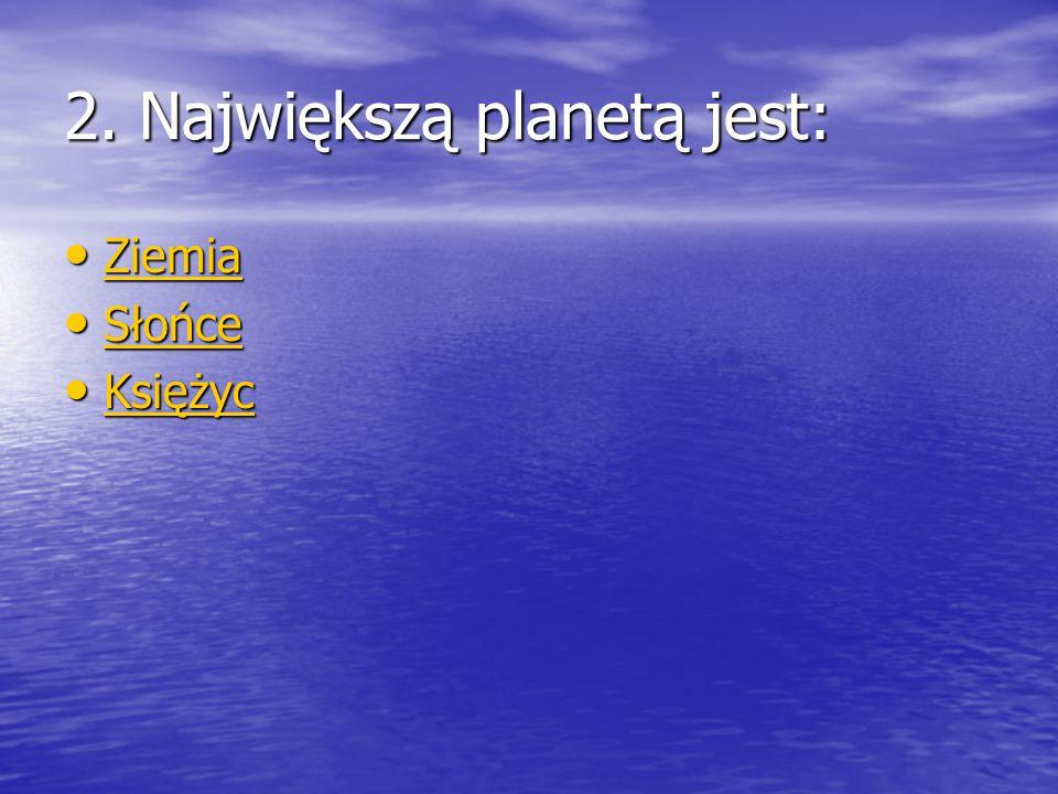 2. Największą planetą jest:
