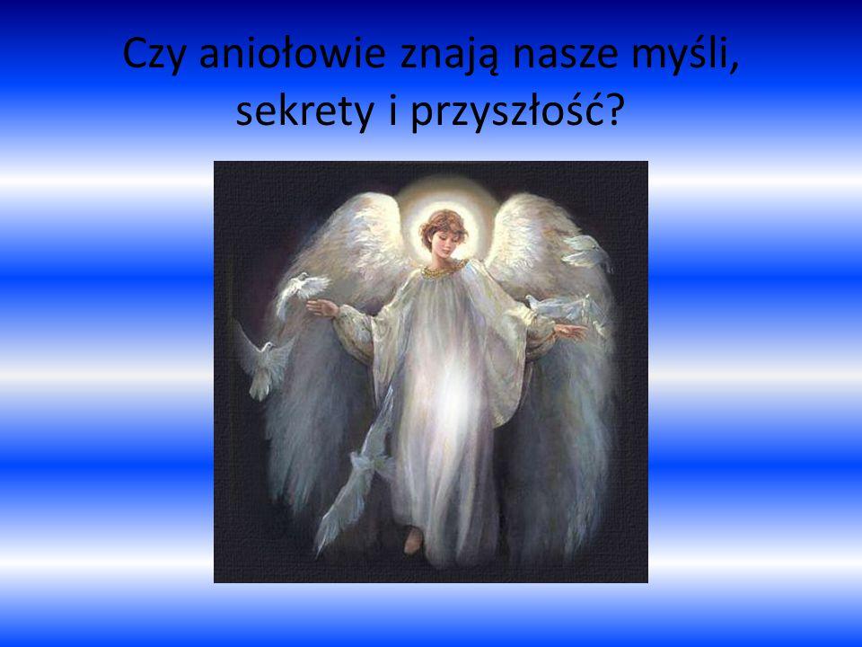 Czy aniołowie znają nasze myśli, sekrety i przyszłość