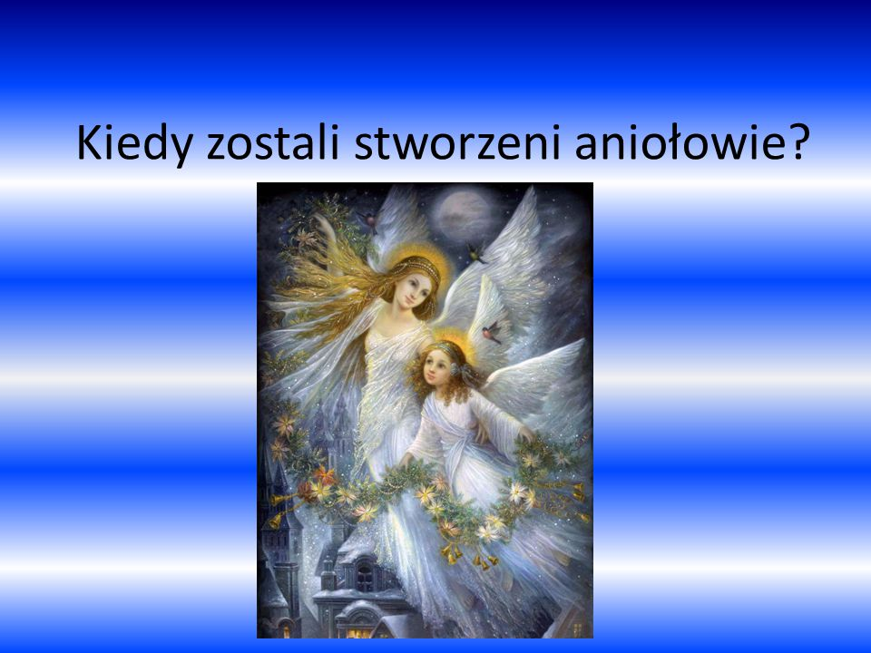 Kiedy zostali stworzeni aniołowie