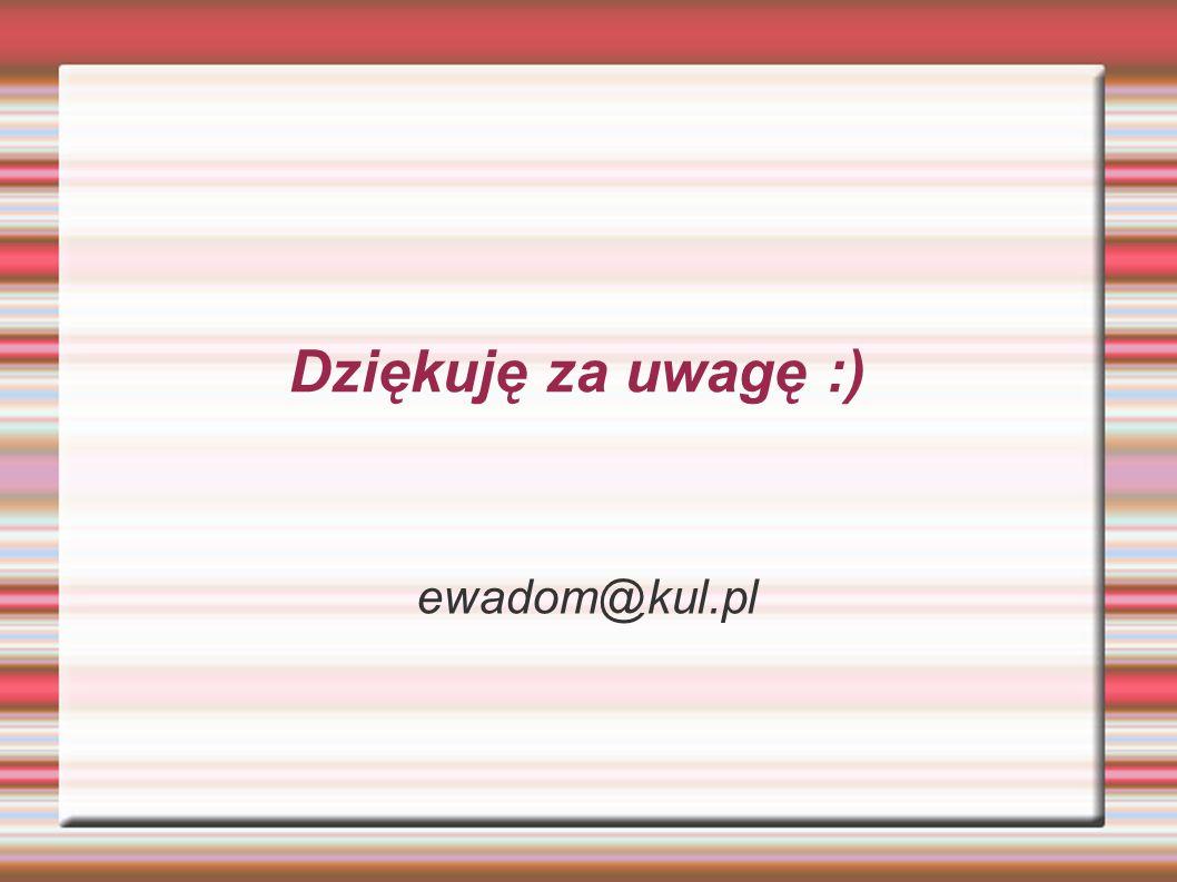 ewadom@kul.pl Dziękuję za uwagę :)