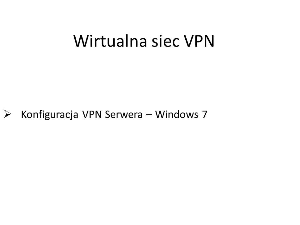 Konfiguracja VPN Serwera – Windows 7