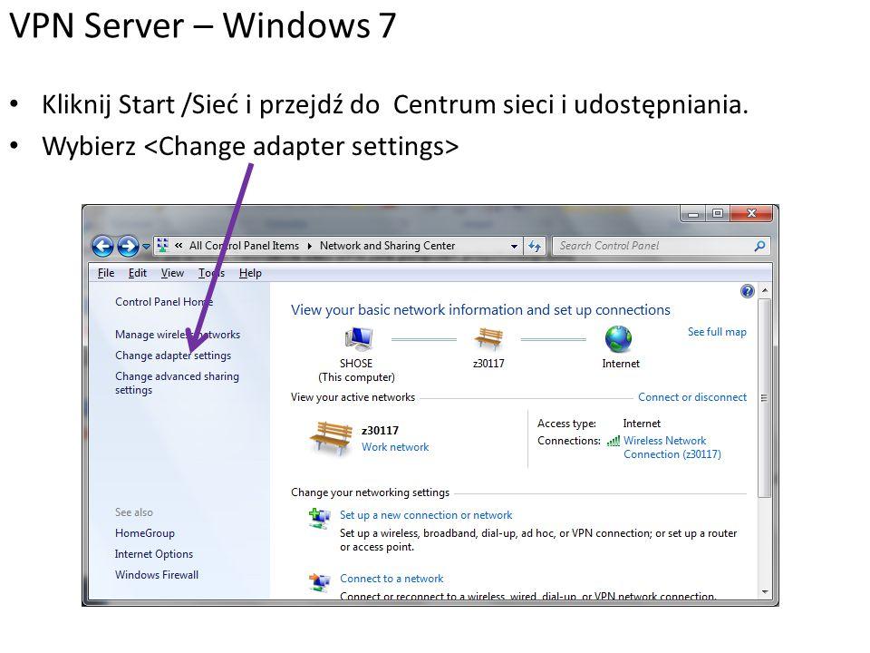VPN Server – Windows 7 Kliknij Start /Sieć i przejdź do Centrum sieci i udostępniania.