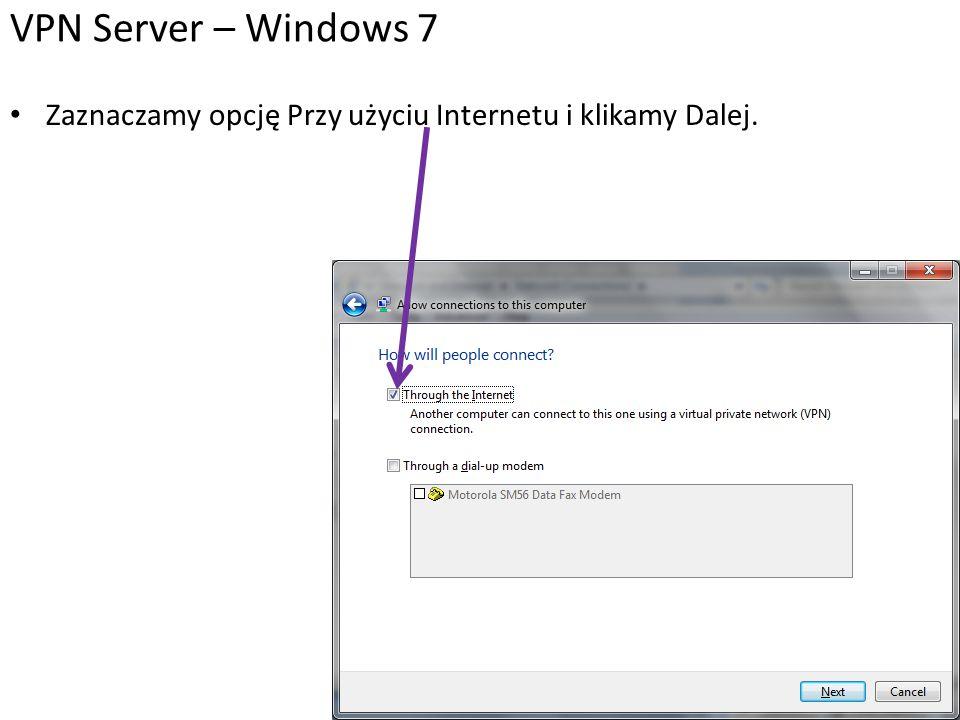 VPN Server – Windows 7 Zaznaczamy opcję Przy użyciu Internetu i klikamy Dalej.