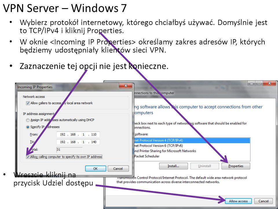 VPN Server – Windows 7 Zaznaczenie tej opcji nie jest konieczne.