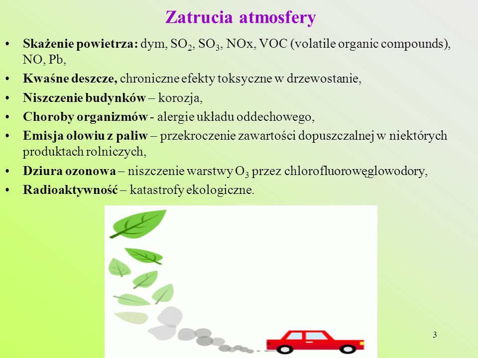 Zatrucia atmosfery Skażenie powietrza: dym, SO2, SO3, NOx, VOC (volatile organic compounds), NO, Pb,