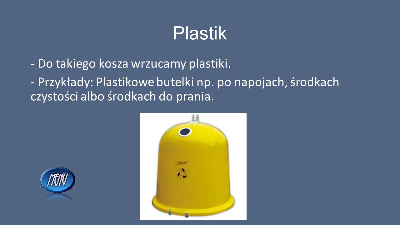 Plastik - Do takiego kosza wrzucamy plastiki. - Przykłady: Plastikowe butelki np.